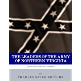 Leaders of the Army of Northern Virginia: The Lives and Careers of Robert E. Lee, Stonewall Jackson, James Longstreet, and JEB Stuart