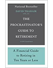 The Procrastinator's Guide to Retirement: A Financial Guide to Retiring in Ten Years or Less