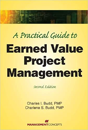 A Practical Guide to Earned Value Project Management, Second Edition