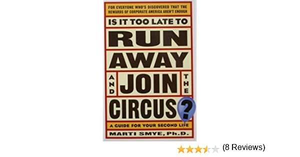 Is It Too Late to Run Away and Join the Circus?: Finding the Life ...