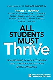 All Students Must Thrive: Transforming Schools to Combat Toxic Stressors and Cultivate Critical Wellness