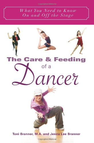 The Care and Feeding of a Dancer: What You Need to Know On and Off the Stage ebook