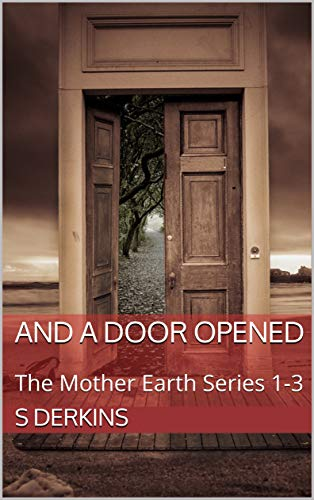 And a Door Opened: The Mother Earth Series 1-3 by [Derkins, S]