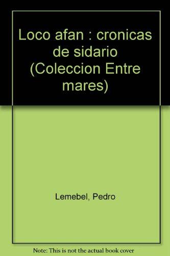 Loco afán : crónicas de sidario (Colección Entre mares) (Spanish Edition)