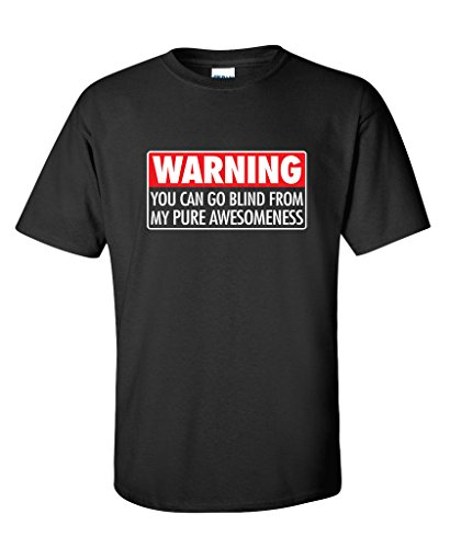 Warning You Can Go Blind From My Pure Awesomeness Funny T Shirt L Black