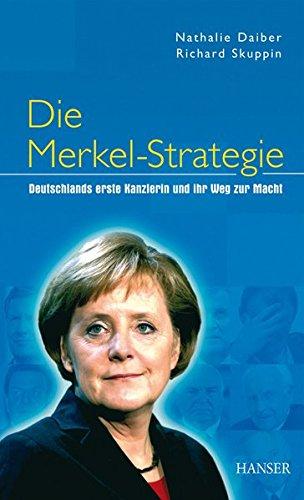 Die Merkel-Strategie Deutschlands erste Kanzlerin und ihr Weg zur Macht