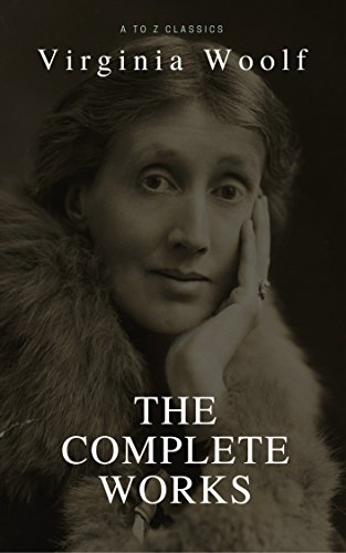 Virginia Woolf: Complete Works (Best Navigation, Active TOC) (A to Z Classics)