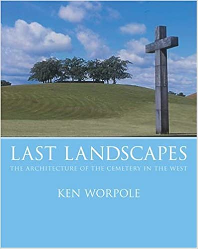 Book Last Landscapes: The Architecture of the Cemetery in the West