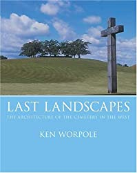 Last Landscapes: The Architecture of the Cemetery in the West: Death and the Architecture of the Cemetery in the West