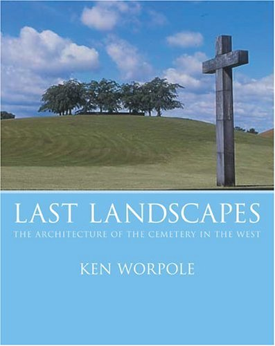 Last Landscapes: The Architecture of the Cemetery in the West PDF
