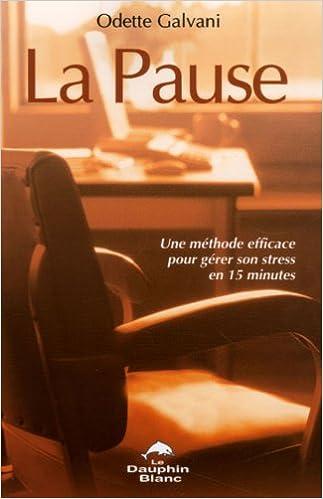 En ligne La Pause : Une méthode efficace pour gérer son stress en 15 minutes pdf, epub