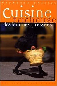 Cuisine tricheuse des femmes pressées par Raymonde Charlon