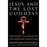 Jesus and the Lost Goddess: The Secret Teachings of the Original Christians (English Edition)