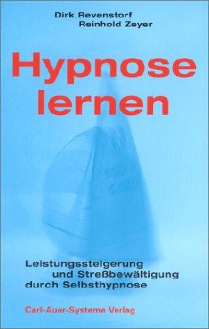 Hypnose lernen: Leistungssteigerung und Stressbewältigung durch Selbsthypnose