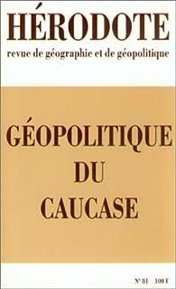 Hérodote, n° 081. Géopolitique du Caucase par Revue Hérodote