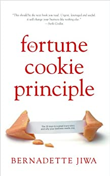 The Fortune Cookie Principle : The 20 Keys to a Great Brand Story and Why Your Business Needs One. by [Jiwa, Bernadette]