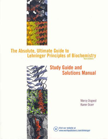 The Absolute, Ultimate Guide to Lehninger Principles of Biochemistry, Third Edition, Study Guide and Solutions Manual -