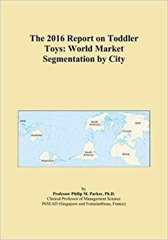 Book The 2016 Report on Toddler Toys: World Market Segmentation by City