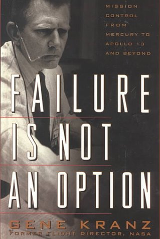 Failure Is Not an Option: Mission Control from Mercury to Apollo 13 and Beyond pdf epub