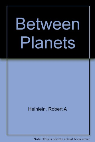 HEINLEIN JUVENILES: Rocket Ship Galileo; Space Cadet; Red Planet; Farmer in the Sky; Between Planets; The Rolling Stones; Starman Jones; The Star Beast; Tunnel in the Sky; Time for the Stars; Citizen of the Galaxy; Have Space Suit - Will Travel