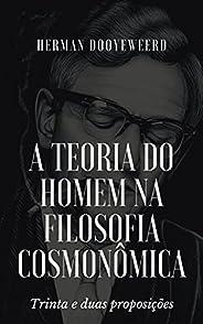 A teoria do homem na filosofia cosmonômica: Trinta e duas proposições
