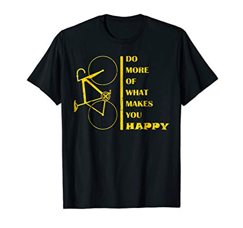 Biking Tshirt: Do More of What Makes You Happy - Road Bike (What's The Best Road Bike)