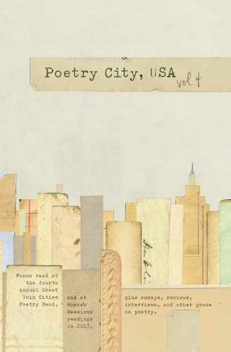 Download Poetry City, USA, Vol. 4: An anthology of poems read at the fouth annual Great Twin Cities Poetry Read, and elsewhere, plus essays, interviews, reviews, and other prose on poetry pdf epub