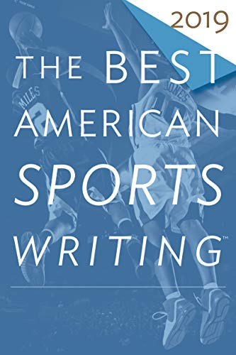 The Best American Sports Writing 2019 (The Best American Series ®) (Best American Sports Writing)