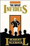 The Great Infidels, Robert G. Ingersoll, 0910309086