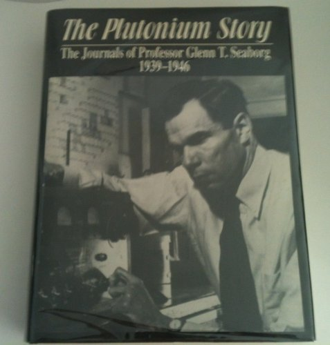 The Plutonium Story: The Journals of Professor Glenn T. Seaborg 1939-1946