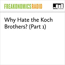 Why Hate the Koch Brothers? (Part 1) Miscellaneous by Stephen J. Dubner, Charles Koch
