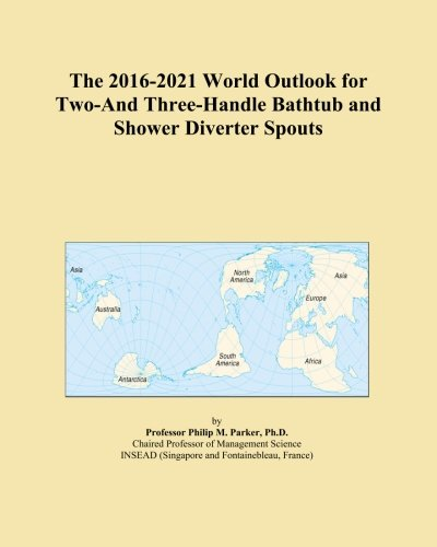 The 2016-2021 World Outlook for Two-And Three-Handle Bathtub and Shower Diverter Spouts
