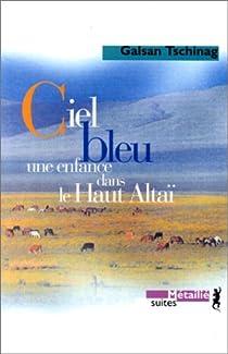 Ciel bleu : Une enfance dans le Haut Altaï par Tschinag