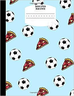 Soccer & Pizza Composition Draw and Write: Composition notebook with