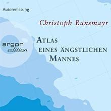 Atlas eines ängstlichen Mannes Hörbuch von Christoph Ransmayr Gesprochen von: Christoph Ransmayr