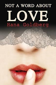 Not a Word About Love: A Novel by [Goldberg, Hana]