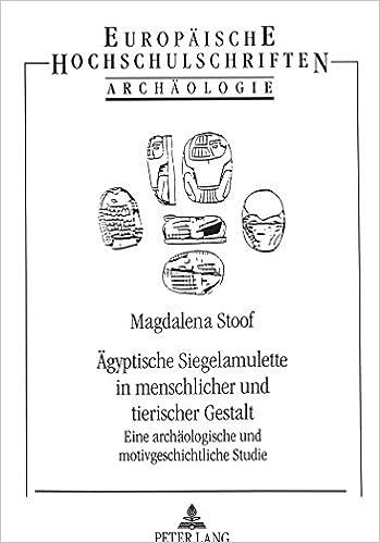 Book Aegyptische Siegelamulette in Menschlicher Und Tierischer Gestalt: Eine Archaeologische Und Motivgeschichtliche Studie (Europaeische Hochschulschriften / European University Studie)