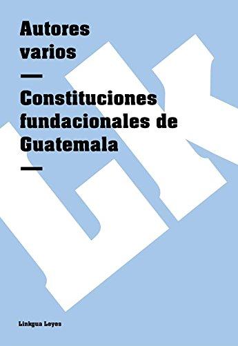Descargar Libro Constituciones Fundacionales De Guatemala Autores Varios