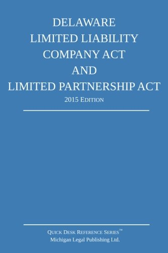 Delaware Limited Liability Company Act and Limited Partnership Act; 2015 Edition: Quick Desk Reference Series