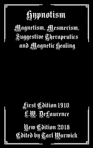 Read Online Hypnotism: Magnetism, Mesmerism, Suggestive Therapeutics and Magnetic Healing PDF