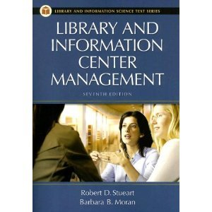 Read Online Library and Information Center Management (text only) 7th (Seventh) edition by B. B. Moran,R. D. Stueart pdf