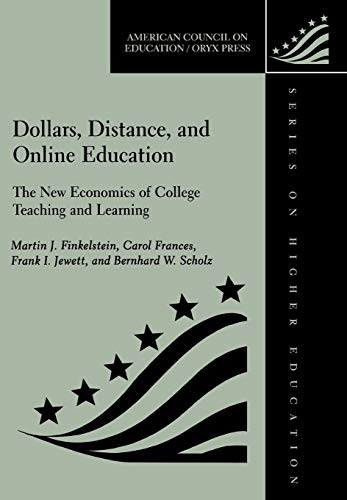Dollars, Distance, And Online Education: The New Economics Of College Teaching And Learning (American Council on Education Oryx Press Series on Higher Education)