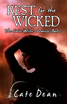 Rest For The Wicked - The Claire Wiche Chronicles Book 1 by [Dean, Cate]