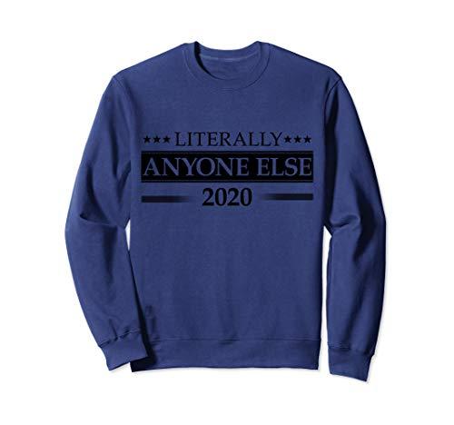 Literally Anyone Else 2020 Sweatshirt Anti-Trump Democrat ()