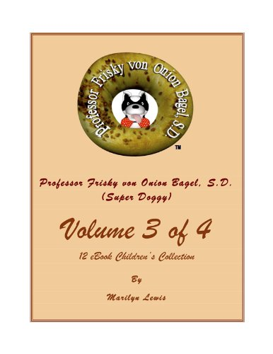 Doggie Bagels - Volume 3 of 4, Professor Frisky von Onion Bagel, S.D. (Super Doggy) of 12 ebook Children's Collection: Professor Frisky Teaches Emotions and Germs, Germs, Germs