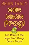 """""""Eat That Frog! Get More of the Important Things Done, Today!"""" av Brian Tracy"""