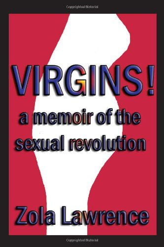 VIRGINS! A MEMOIR OF THE SEXUAL REVOLUTION