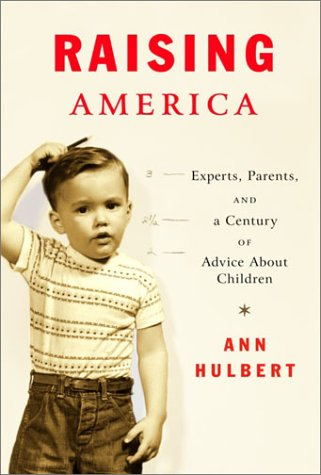 Read Online Raising America : Experts, Parents, and a Century of Advice About Children pdf epub