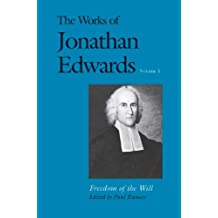 The Works of Jonathan Edwards, Vol. 1: Volume 1: Freedom of the Will