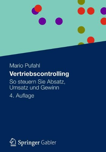 Vertriebscontrolling: So Steuern Sie Absatz, Umsatz und Gewinn (German Edition)